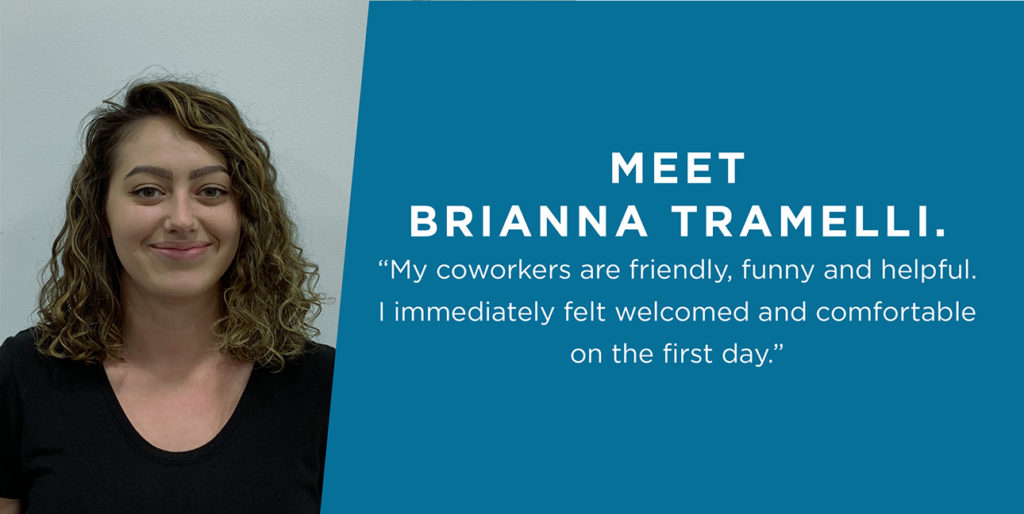 """Brianna smiles next to a quote that reads, """"My coworkers are friendly, funny and helpful. I immediately felt welcomed and comfortable on the first day."""""""